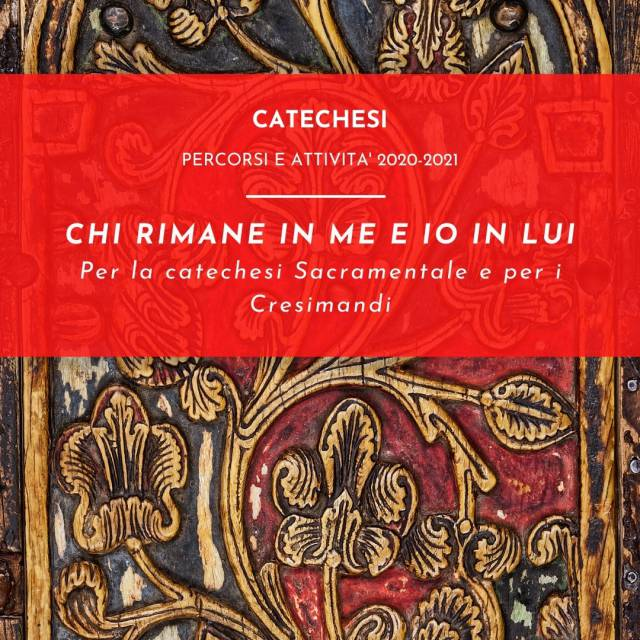 CHI RIMANE IN ME E IO IN LUI - Per la catechesi sacramentale e per i cresimandi